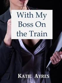 With My Boss on the Train