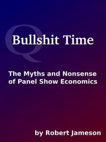 Bullshit Time: The Myths and Nonsense of Panel Show Economics