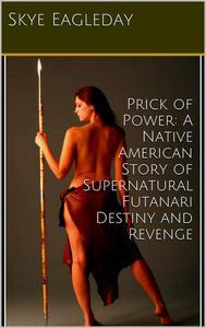 Prick of Power:  A Native American Story of Supernatural  Futanari Destiny and Revenge