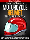 How to Choose a Motorcycle Helmet That's Right For You