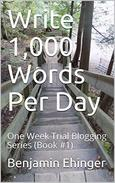 Write 1,000 Words Per Day : One Week Trial Blogging Series (Book #1)