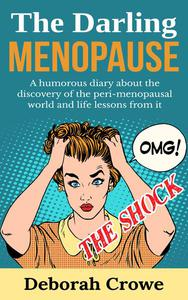 The Darling Menopause - A humourous diary about the discovery of the peri-menopausal world