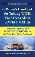 The Parent's Handbook for Talking WITH Your Teens about Social Media: The Right Words and Effective Techniques to Get Your Kids Safely On Board