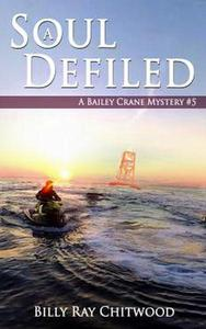 A Soul Defiled - A Bailey Crane Mystery - Bk. 5