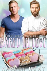 Baked in Love: A Sweet, Steamy Gay Romance