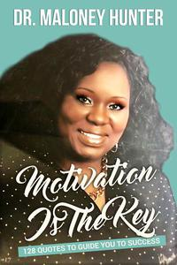 Motivation Is The Key: 128 Quotes To Guide You To Success
