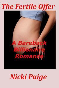 The Fertile Offer: A Bareback Billionaire Romance