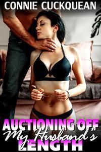 Auctioning Off My Husband's Length : Cuckqueans 9 (Threesome Erotica BDSM Erotica Voyeur Erotica Sex Slave Erotica Lesbian Erotica Unprotected Erotica Menage Erotica)
