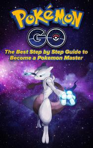 Pokemon Go: The best step by step guide to become a pokemon master