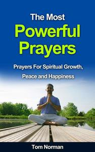The Most Powerful Prayers: Prayers for Spiritual Growth, Peace and Happiness