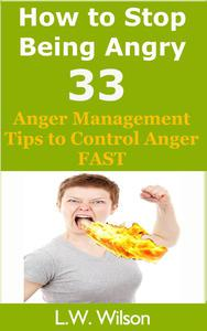 How to Stop Being Angry - 33 Anger Management Tips to Control Anger FAST