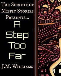The Society of Misfit Stories Presents: A Step Too Far