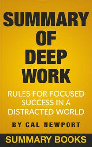Summary Of Deep Work: Rules for Focused Success in a Distracted World