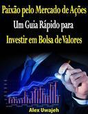 Paixão pelo Mercado de Ações: Um Guia Rápido para Investir em Bolsa de Valores
