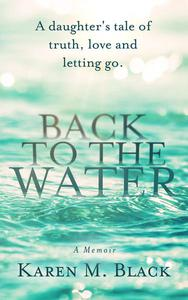 Back to the Water: A daughter's tale of truth, love and letting go