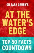 At the Water's Edge - Top 50 Facts Countdown