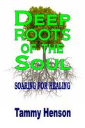 Deep Roots of the Soul: Soaring for Healing