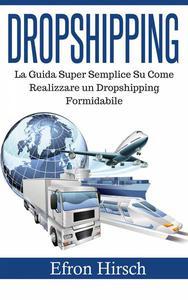Dropshipping: La Guida Super Semplice Su Come Realizzare un Dropshipping Formidabile