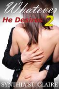 Whatever He Desires 2 (Back in The Arms of The Billionaire)
