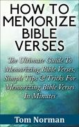 How To Memorize Bible Verses: The Ultimate Guide To Memorizing Bible Verses, Simple Tips & Tricks For Memorizing Bible Verses In Minutes