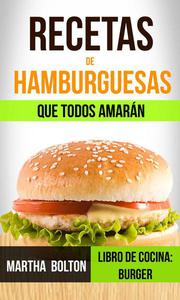 Recetas de hamburguesas que todos amarán (Libro de cocina: Burger)