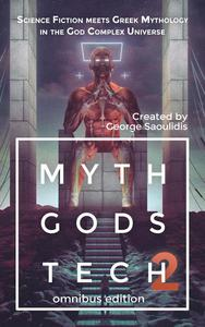 Myth Gods Tech 2 - Omnibus Edition: Science Fiction Meets Greek Mythology In The God Complex Universe