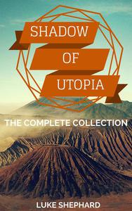 Shadow of Utopia: The Complete Collection