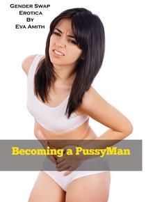 Becoming a PussyMan : Gender Swap Erotica