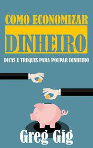Como Economizar Dinheiro: Dicas e Truques para Poupar Dinheiro