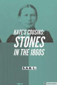 Kate's Cousins: Stones in the 1860s