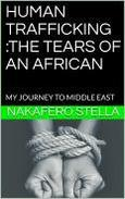 HUMAN TRAFFICKING :THE TEARS OF AN AFRICAN