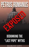 "Petrus Romanus, Exposed - Debunking the ""Last Pope"" Myths"