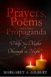 Poems, Prayer and Other Propaganda to help you make it through the night