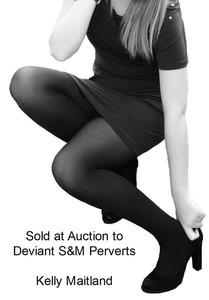 Sold at Auction to Deviant S&M Perverts