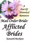 Mail Order Bride: Afflicted Brides: A Pair Of  Historical Romances