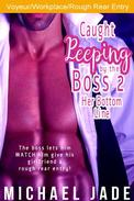 Caught Peeping by the Boss 2: Her Bottom Line