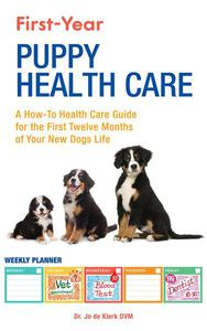 First-Year Puppy Health Care: A How-To Health Care Guide to for the First Twelve Months of Your New Dogs Life