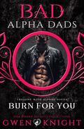 Burn For You (Bad Alpha Dads)