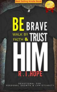 Be Brave Walk By Faith & Trust HIM: Devotional for  Personal Growth & Christianity