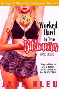 Worked Hard by Two Billionaires #3: Zoe