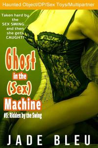 Ghost in the (Sex) Machine #5: Ridden by the Swing