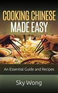 Cooking Chinese Made Easy – An Essential Guide and Recipes