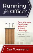Running for Office? Fatal Mistakes Candidates Make in a Political Campaign