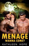 Menage: Wanna Come