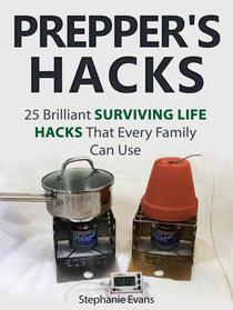 Prepper's Hacks: 25 Brilliant Surviving Life Hacks That Every Family Can Use