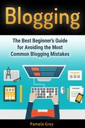 Blogging: The Best Beginner's Guide for Avoiding the Most Common Blogging Mistakes