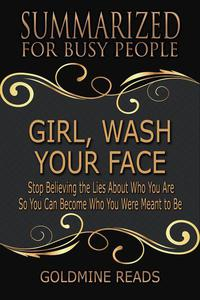 Girl, Wash Your Face - Summarized for Busy People: Stop Believing the Lies About Who You Are so You Can Become Who You Were Meant to Be
