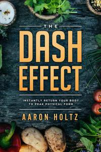 The Dash Effect: Instantly Return Your Body To Peak Physical Health