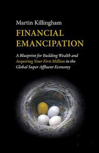 Financial Emancipation: A Blueprint for Building Wealth and Acquiring Your First Million in the Global Super Affluent Economy