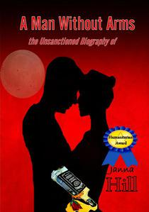 A Man Without Arms (The Unsanctioned Biography of)